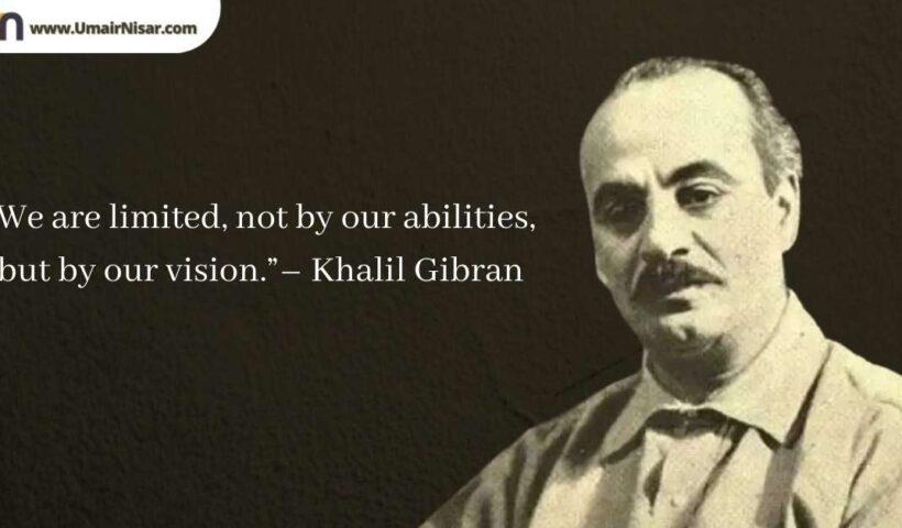 Top 25 Inspirational Khalil Gibran Quotes On Life